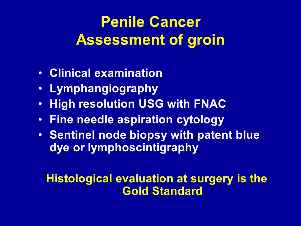 Penile Cancer Assessment of groin Clinical examination Lymphangiography High resolution USG with FNAC Fine needle aspiration cytology Sentinel node bi