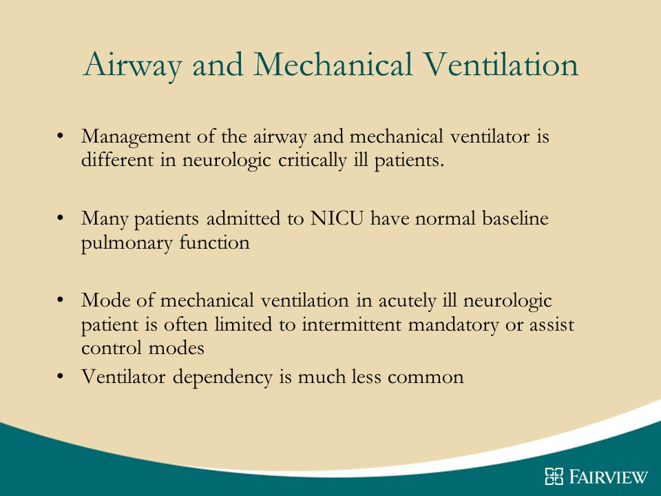 Airway and Mechanical Ventilation Management of the airway and mechanical ventilator is different in neurologic critically ill patients.