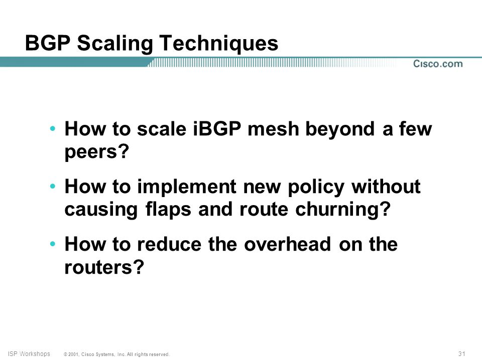 30 © 2001, Cisco Systems, Inc. All rights reserved. ISP Workshops BGP Scaling Techniques