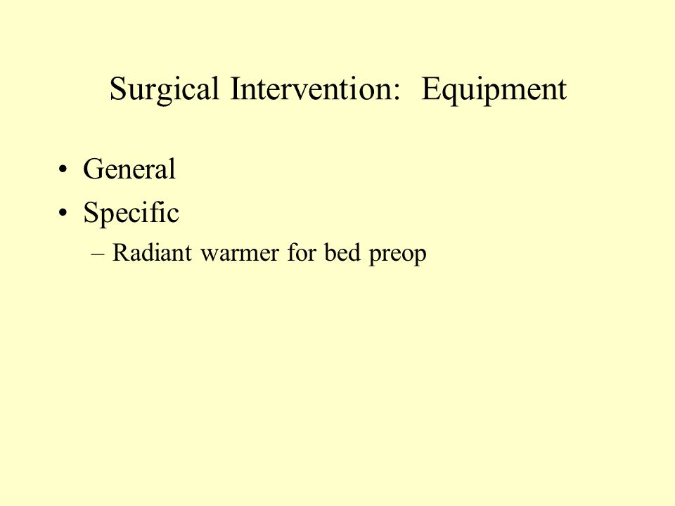 Surgical Intervention: Equipment General Specific –Radiant warmer for bed preop