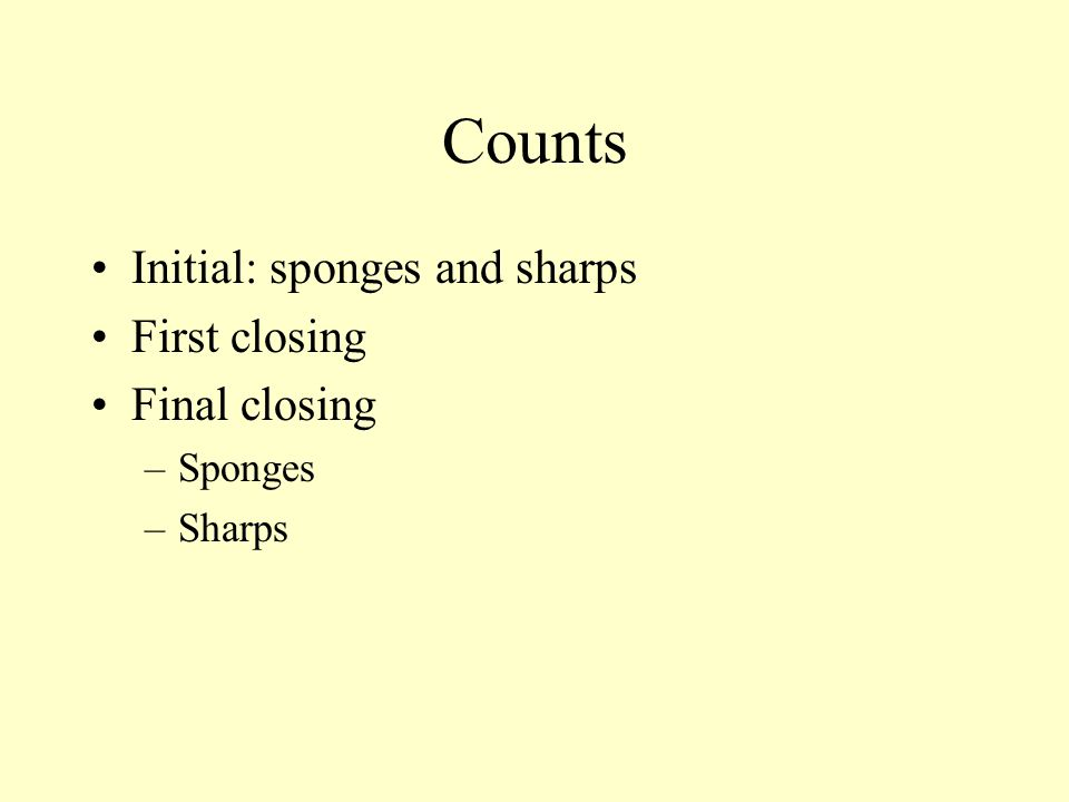 Counts Initial: sponges and sharps First closing Final closing –Sponges –Sharps