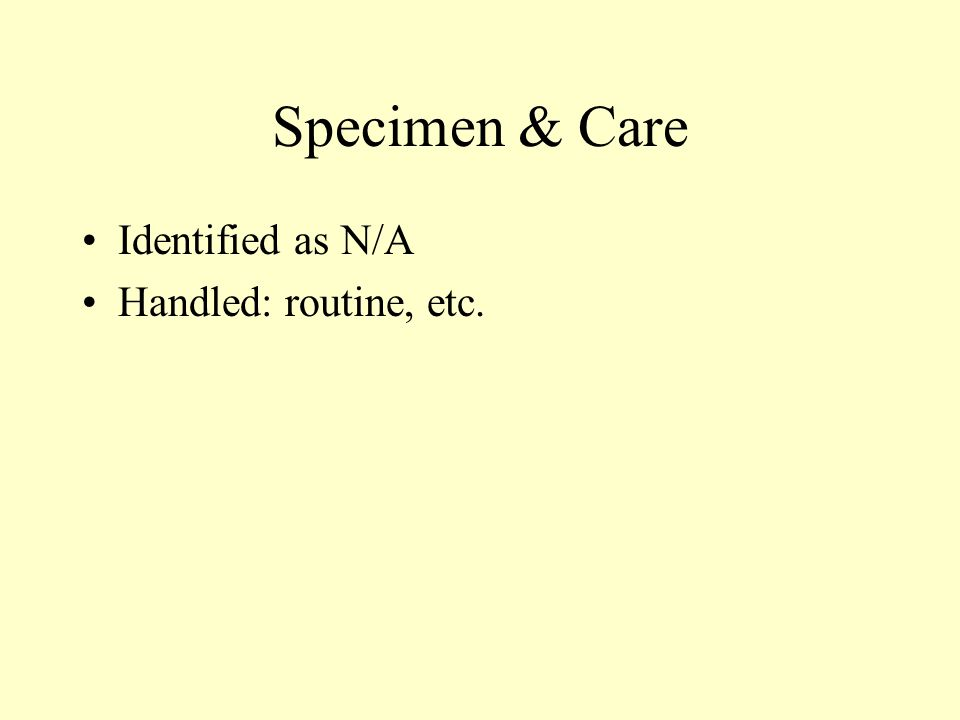 Specimen & Care Identified as N/A Handled: routine, etc.