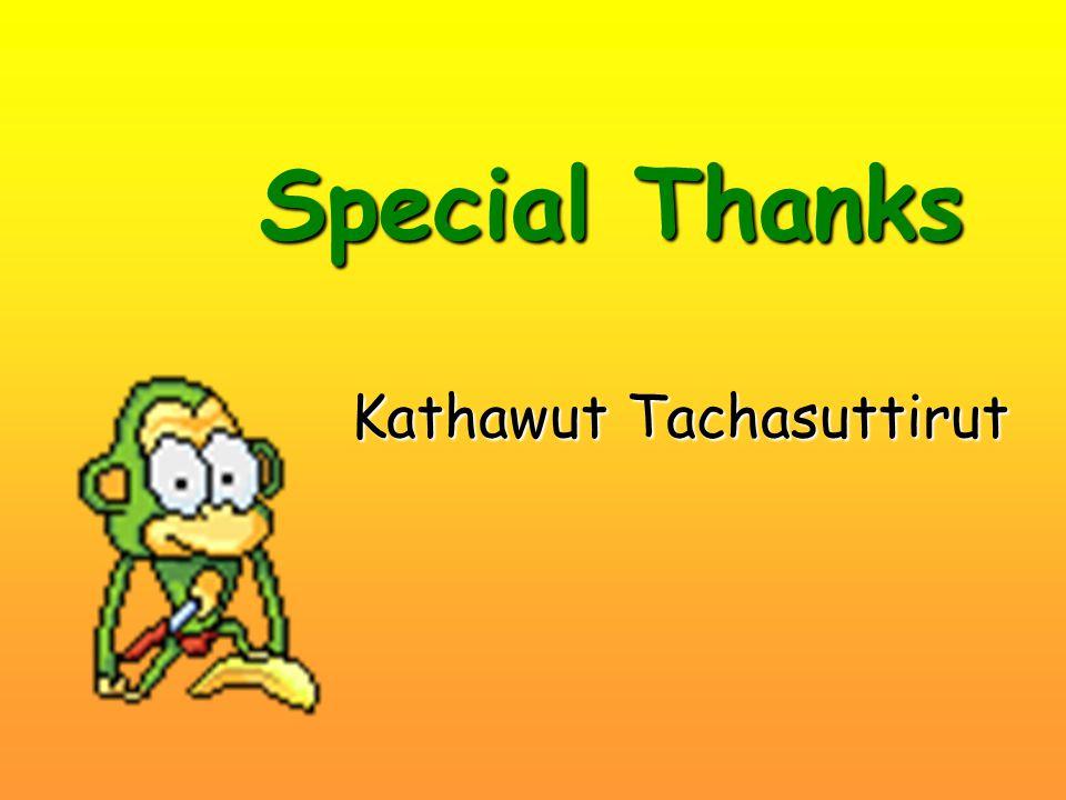 Special Thanks Kathawut Tachasuttirut