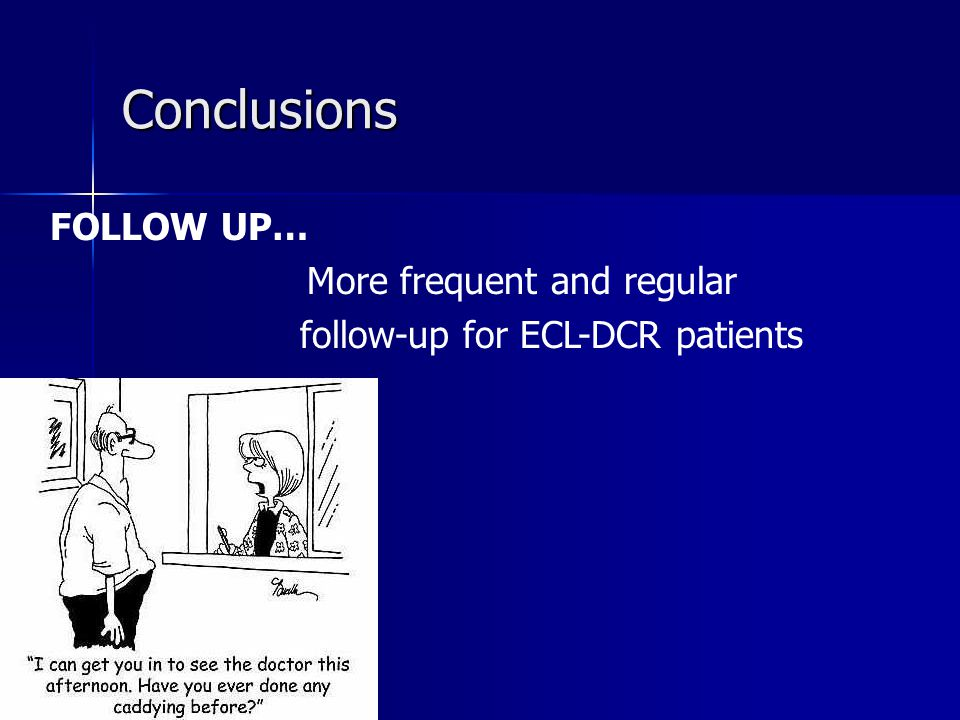 Conclusions FOLLOW UP… More frequent and regular follow-up for ECL-DCR patients