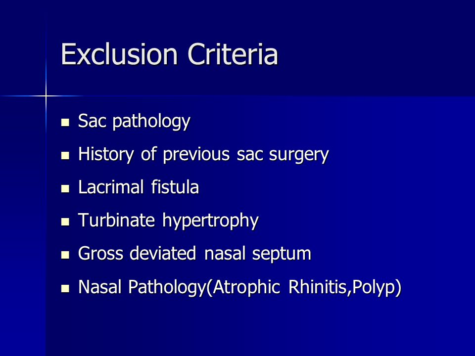 Exclusion Criteria Sac pathology Sac pathology History of previous sac surgery History of previous sac surgery Lacrimal fistula Lacrimal fistula Turbi