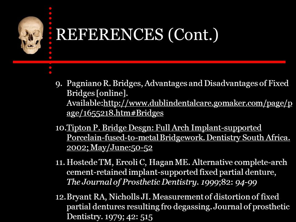 REFERENCES (Cont.) 9.Pagniano R. Bridges, Advantages and Disadvantages of Fixed Bridges [online].