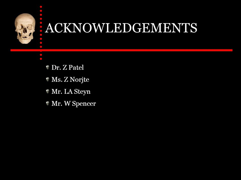 ACKNOWLEDGEMENTS Dr. Z Patel Ms. Z Norjte Mr. LA Steyn Mr. W Spencer