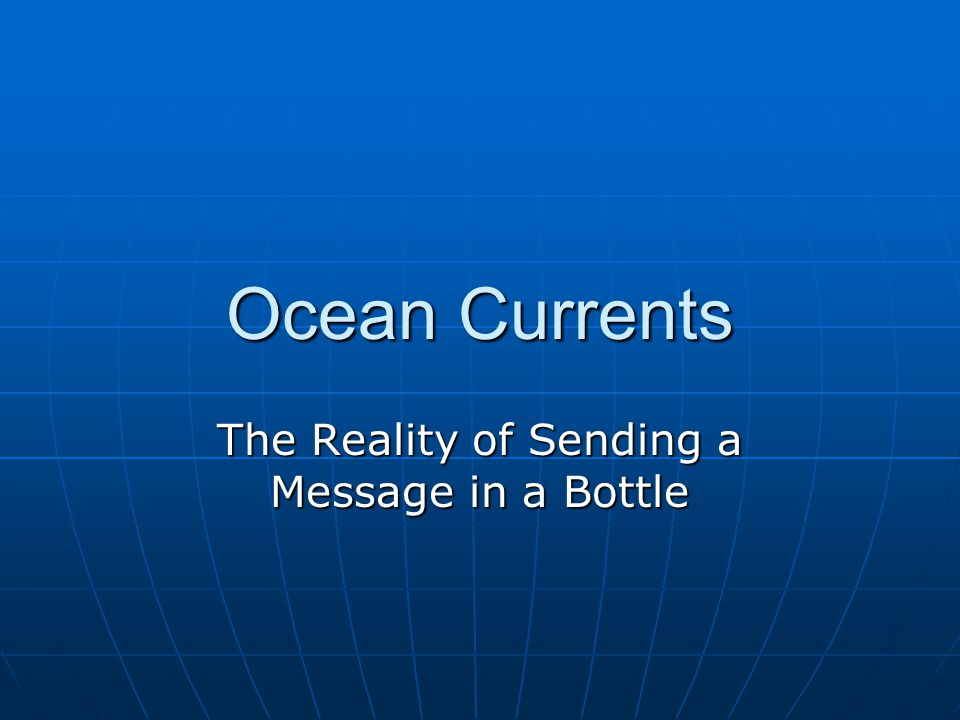 Ocean Currents The Reality of Sending a Message in a Bottle