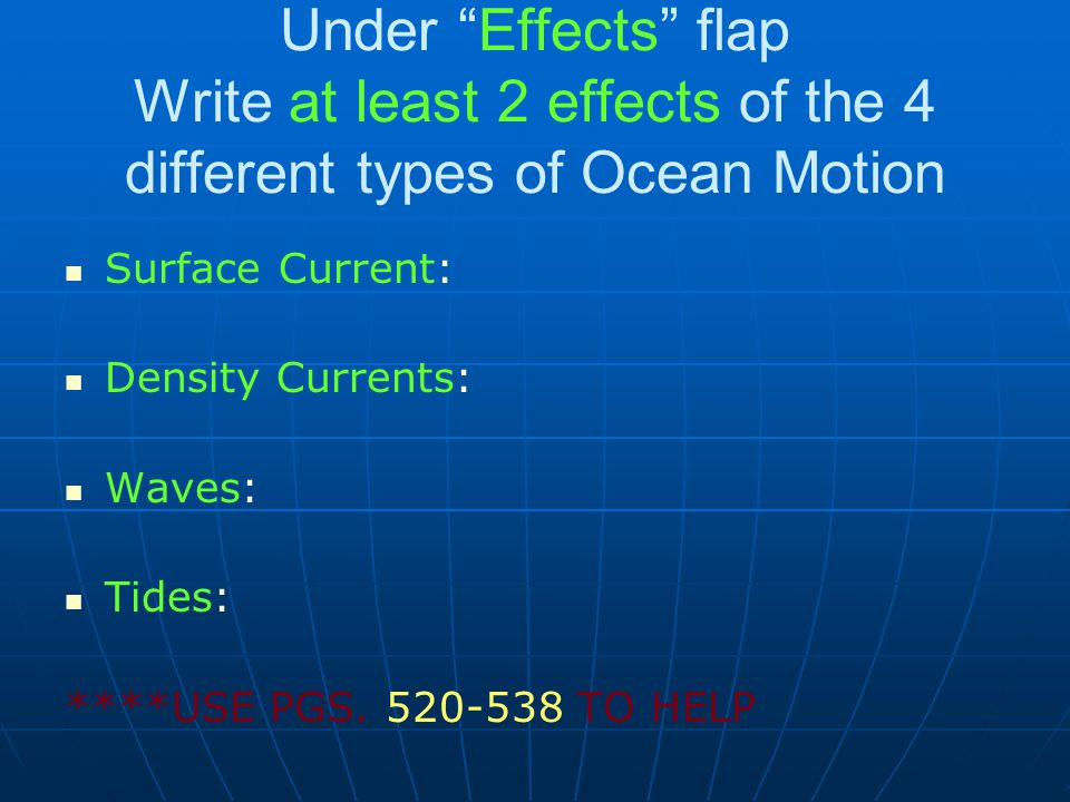 Under Effects flap Write at least 2 effects of the 4 different types of Ocean Motion Surface Current: Density Currents: Waves: Tides: ****USE PGS.