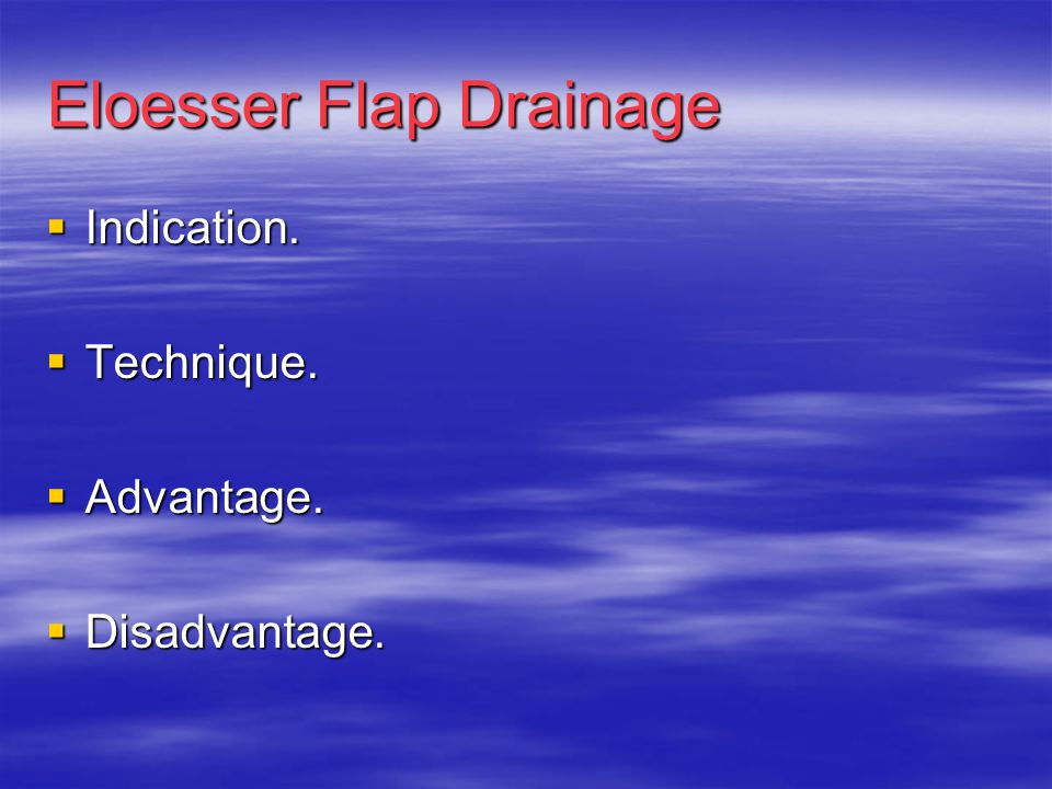 Eloesser Flap Drainage  Indication.  Technique.  Advantage.  Disadvantage.