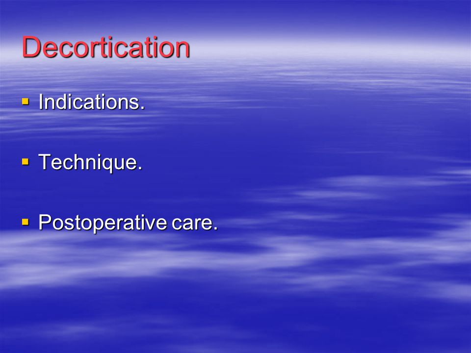 Decortication  Indications.  Technique.  Postoperative care.