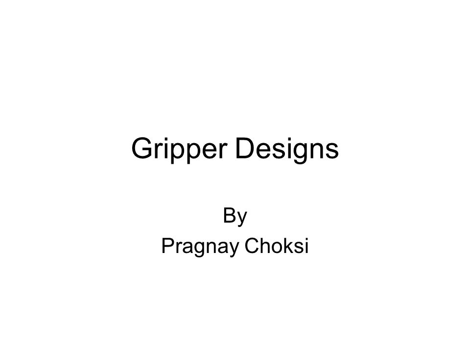 Gripper Designs By Pragnay Choksi