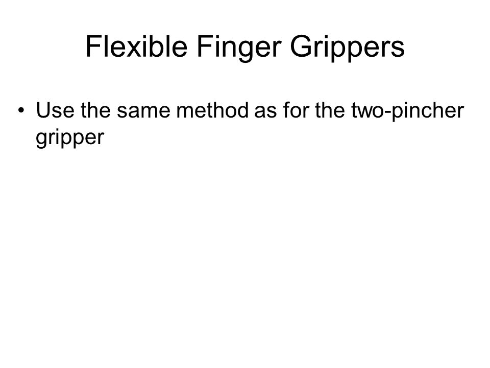 Flexible Finger Grippers Use the same method as for the two-pincher gripper