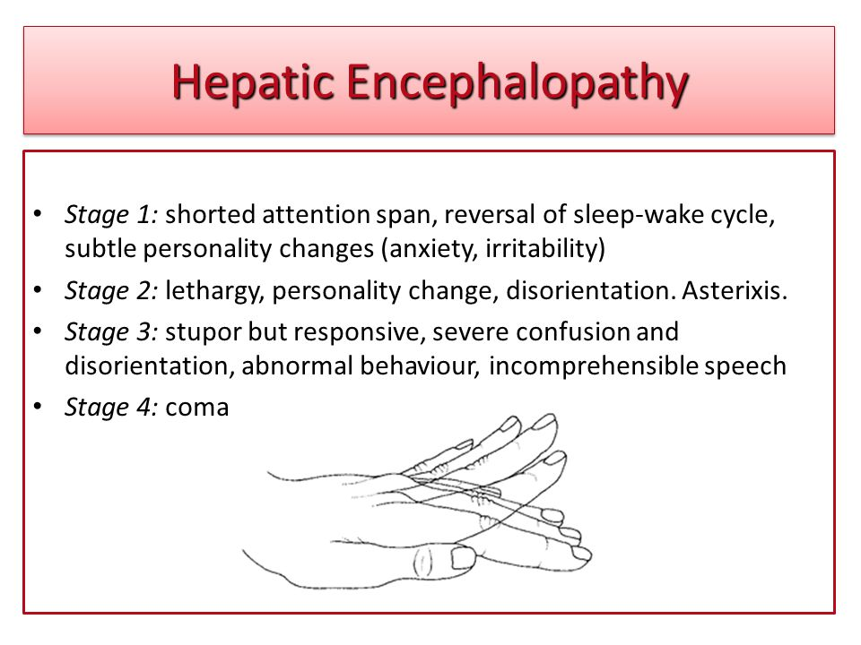 Hepatic Encephalopathy Stage 1: shorted attention span, reversal of sleep-wake cycle, subtle personality changes (anxiety, irritability) Stage 2: leth