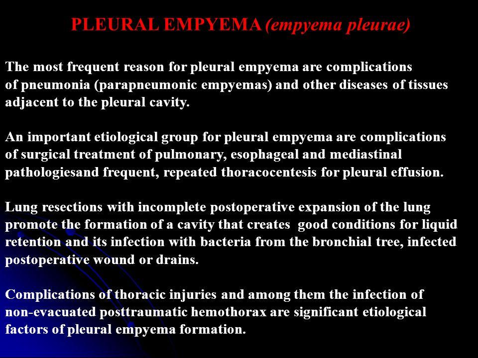 PLEURAL EMPYEMA (empyema pleurae) The most frequent reason for pleural empyema are complications of pneumonia (parapneumonic empyemas) and other disea