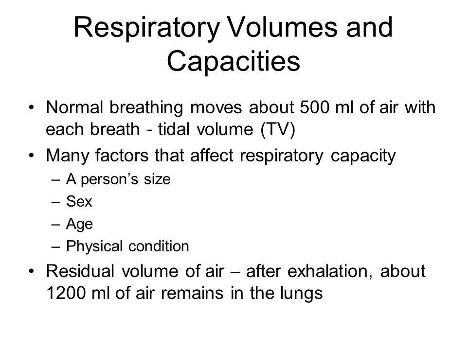 Respiratory Volumes and Capacities Normal breathing moves about 500 ml of air with each breath - tidal volume (TV) Many factors that affect respirator