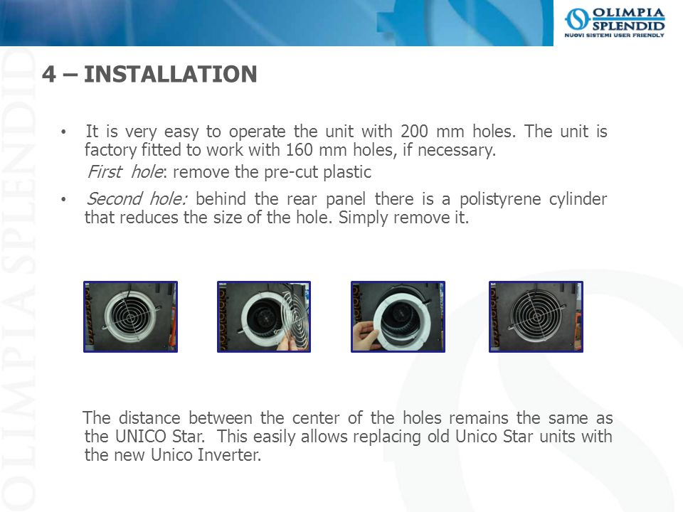 4 – INSTALLATION Second hole: behind the rear panel there is a polistyrene cylinder that reduces the size of the hole. Simply remove it. The distance