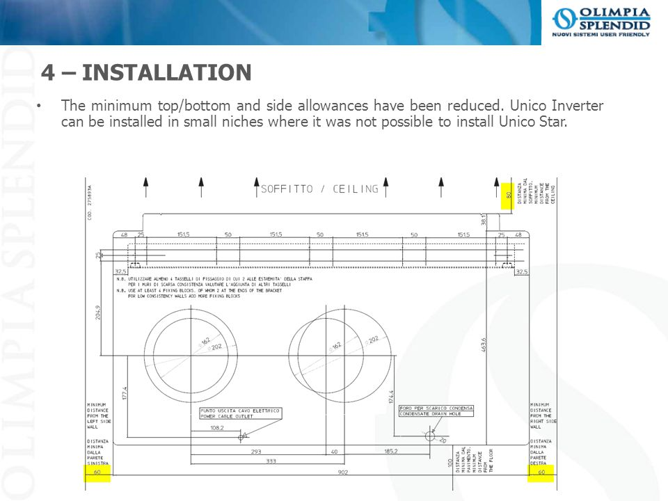4 – INSTALLATION The minimum top/bottom and side allowances have been reduced. Unico Inverter can be installed in small niches where it was not possib