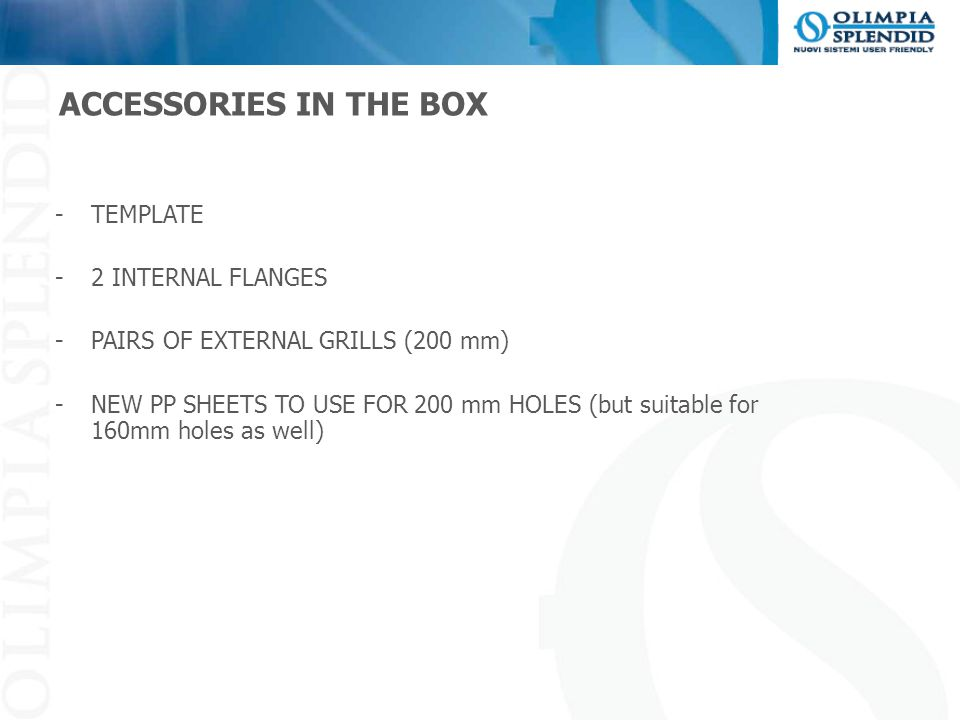 ACCESSORIES IN THE BOX -TEMPLATE -2 INTERNAL FLANGES -PAIRS OF EXTERNAL GRILLS (200 mm) -NEW PP SHEETS TO USE FOR 200 mm HOLES (but suitable for 160mm