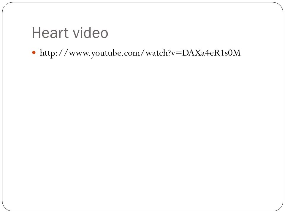 Heart video http://www.youtube.com/watch?v=DAXa4eR1s0M