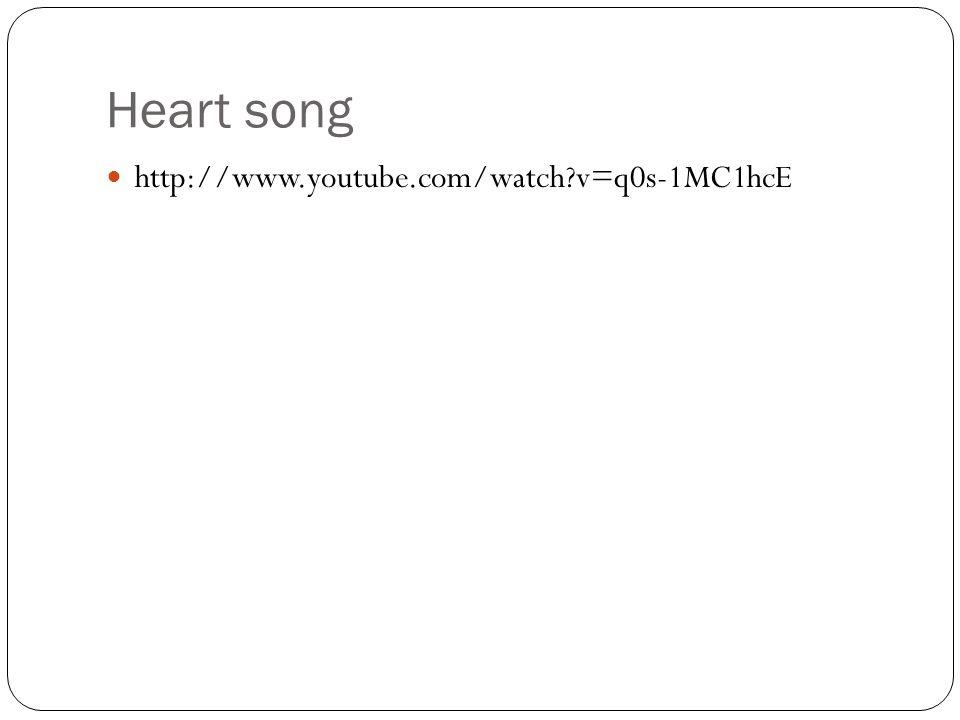 Heart song http://www.youtube.com/watch?v=q0s-1MC1hcE