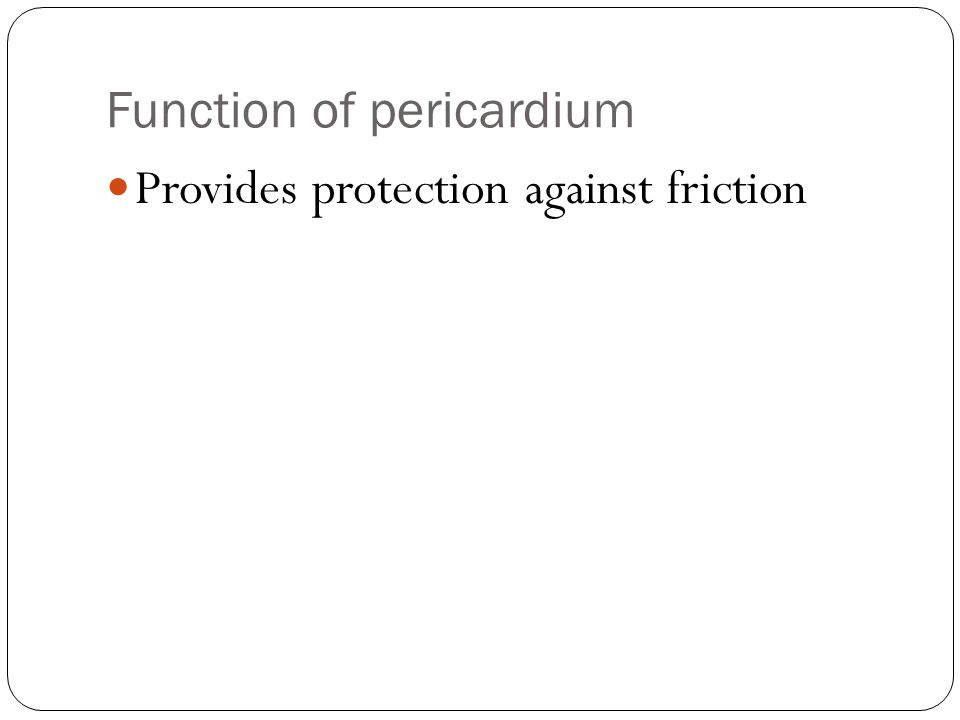 Function of pericardium Provides protection against friction