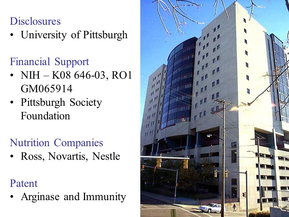 Disclosures University of Pittsburgh Financial Support NIH – K08 646-03, RO1 GM065914 Pittsburgh Society Foundation Nutrition Companies Ross, Novartis