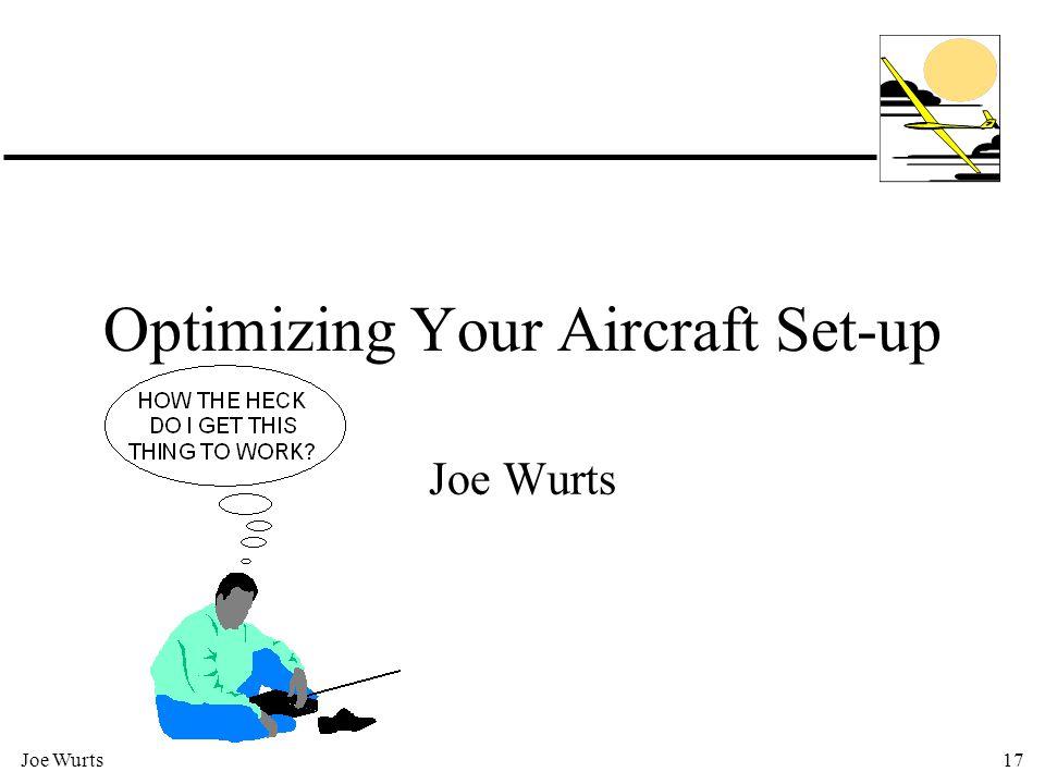 Joe Wurts17 Optimizing Your Aircraft Set-up Joe Wurts