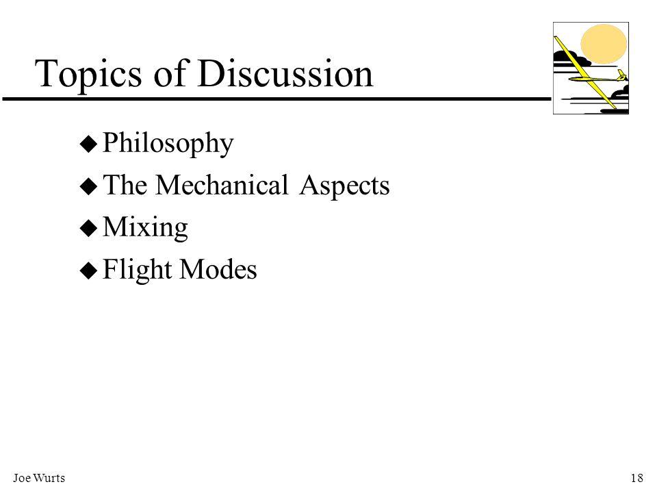 18 Topics of Discussion u Philosophy u The Mechanical Aspects u Mixing u Flight Modes