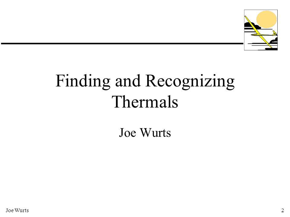 Joe Wurts2 Finding and Recognizing Thermals Joe Wurts
