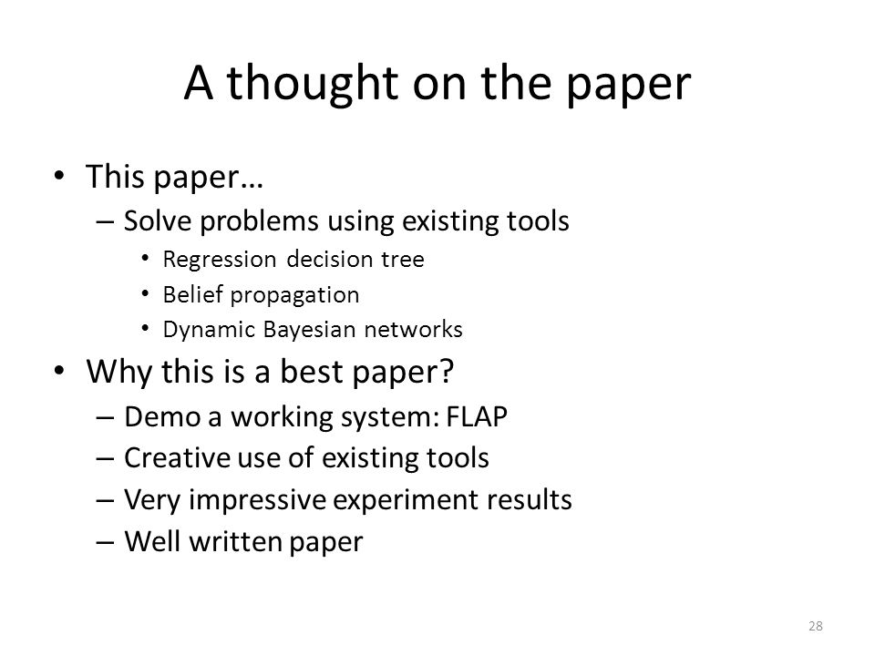 A thought on the paper This paper… – Solve problems using existing tools Regression decision tree Belief propagation Dynamic Bayesian networks Why this is a best paper.