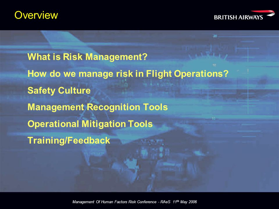 Management Of Human Factors Risk Conference - RAeS 11 th May 2006 Safety is No Accident So in a safety critical business……….