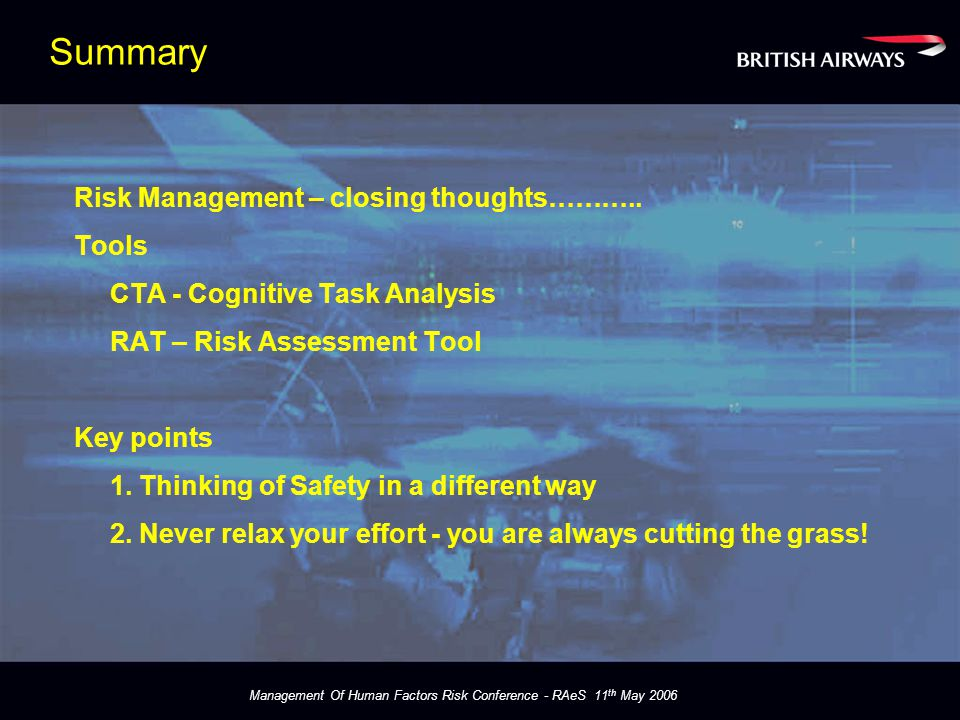 Management Of Human Factors Risk Conference - RAeS 11 th May 2006 Summary Risk Management – closing thoughts………..