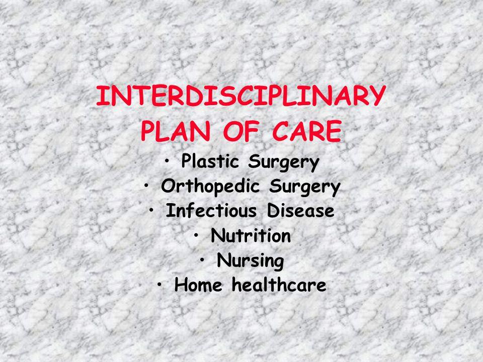 INTERDISCIPLINARY PLAN OF CARE Plastic Surgery Orthopedic Surgery Infectious Disease Nutrition Nursing Home healthcare