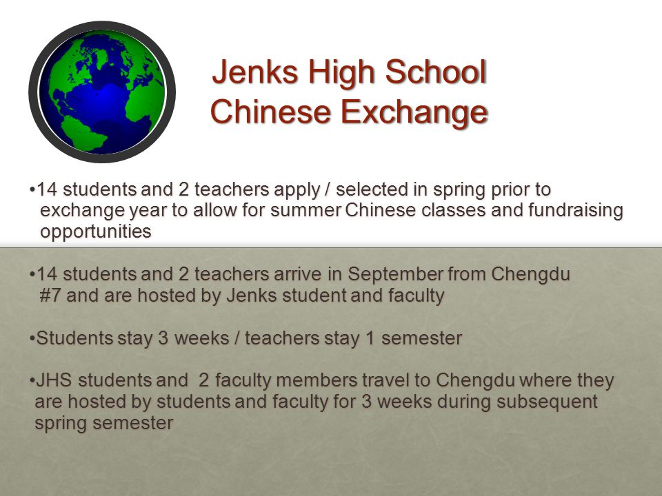 Jenks High School Chinese Exchange 14 students and 2 teachers apply / selected in spring prior to14 students and 2 teachers apply / selected in spring