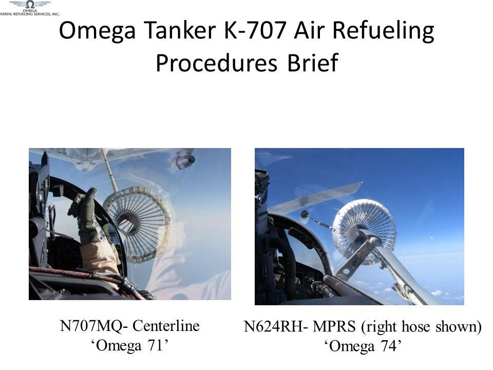 Omega Tanker K-707 Air Refueling Procedures Brief N707MQ- Centerline 'Omega 71' N624RH- MPRS (right hose shown) 'Omega 74'