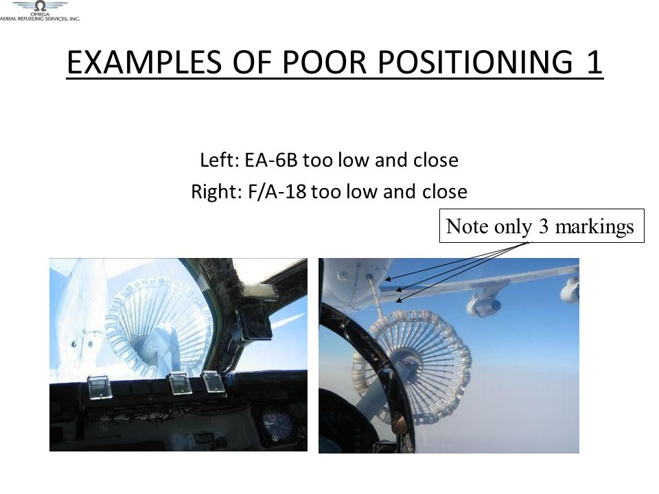 EXAMPLES OF POOR POSITIONING 1 Left: EA-6B too low and close Right: F/A-18 too low and close Note only 3 markings