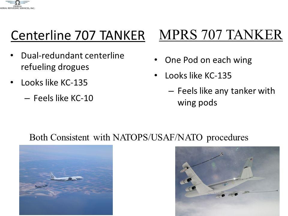 Centerline 707 TANKER Dual-redundant centerline refueling drogues Looks like KC-135 – Feels like KC-10 MPRS 707 TANKER Both Consistent with NATOPS/USA