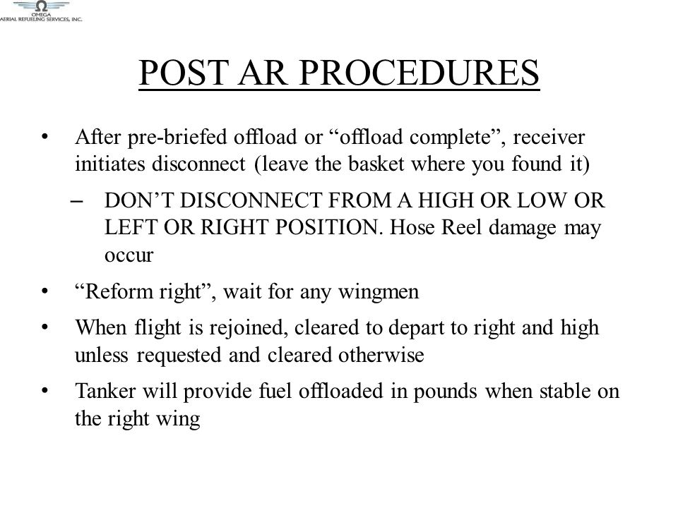 """POST AR PROCEDURES After pre-briefed offload or """"offload complete"""", receiver initiates disconnect (leave the basket where you found it) – DON'T DISCON"""