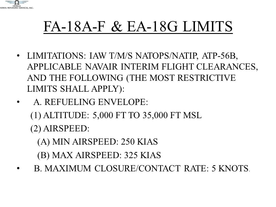 FA-18A-F & EA-18G LIMITS LIMITATIONS: IAW T/M/S NATOPS/NATIP, ATP-56B, APPLICABLE NAVAIR INTERIM FLIGHT CLEARANCES, AND THE FOLLOWING (THE MOST RESTRI