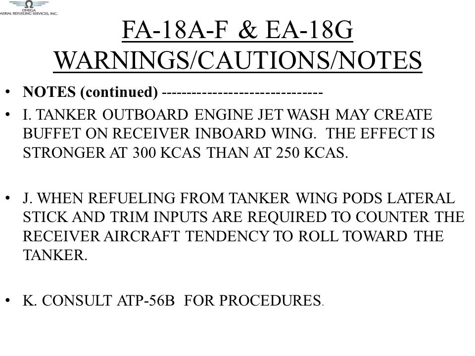 FA-18A-F & EA-18G WARNINGS/CAUTIONS/NOTES NOTES (continued) ------------------------------- I. TANKER OUTBOARD ENGINE JET WASH MAY CREATE BUFFET ON RE