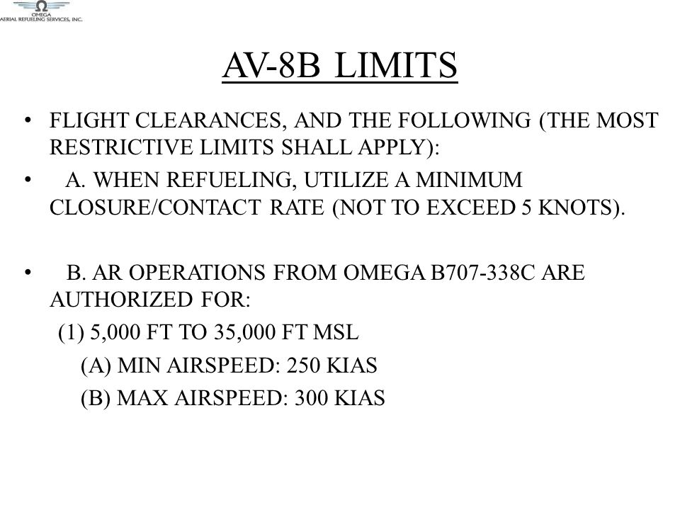 AV-8B LIMITS FLIGHT CLEARANCES, AND THE FOLLOWING (THE MOST RESTRICTIVE LIMITS SHALL APPLY): A. WHEN REFUELING, UTILIZE A MINIMUM CLOSURE/CONTACT RATE