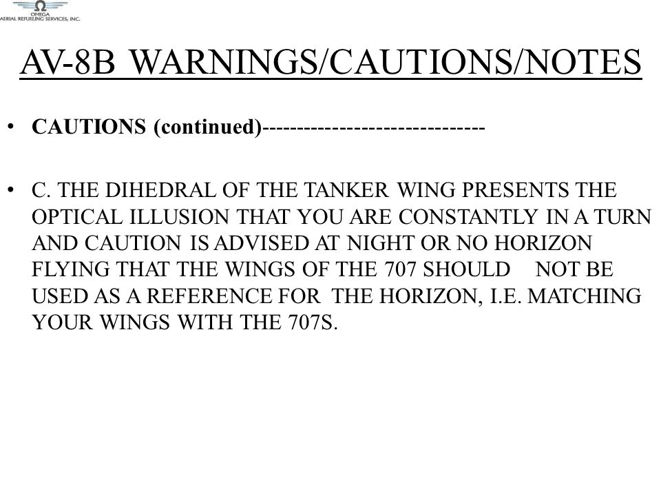 AV-8B WARNINGS/CAUTIONS/NOTES CAUTIONS (continued)------------------------------- C. THE DIHEDRAL OF THE TANKER WING PRESENTS THE OPTICAL ILLUSION THA