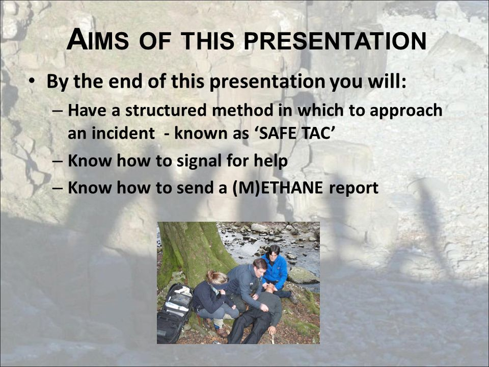 A IMS OF THIS PRESENTATION By the end of this presentation you will: – Have a structured method in which to approach an incident - known as 'SAFE TAC'