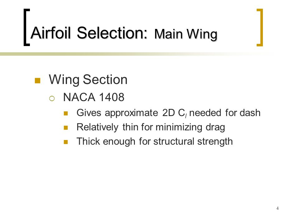 4 Airfoil Selection: Main Wing Wing Section  NACA 1408 Gives approximate 2D C l needed for dash Relatively thin for minimizing drag Thick enough for structural strength