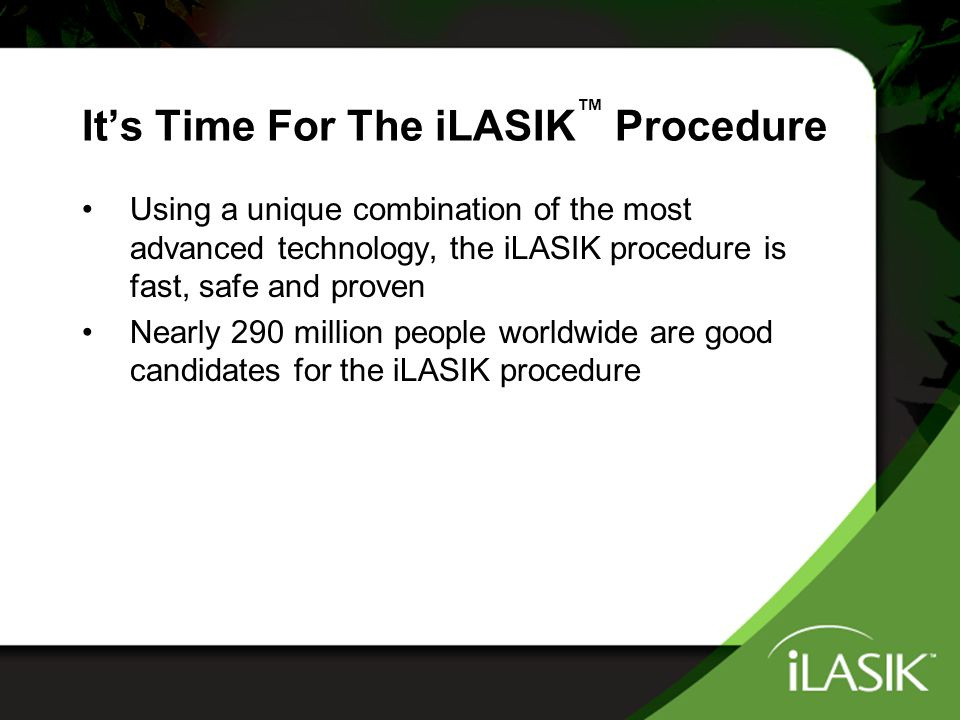Your iLASIK ™ Procedure: Step #3 Postop And Follow-Up With your laser correction complete, your physician will reposition the corneal flap and your iLASIK procedure is complete.