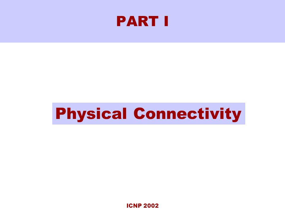 ICNP 2002 PART I Physical Connectivity
