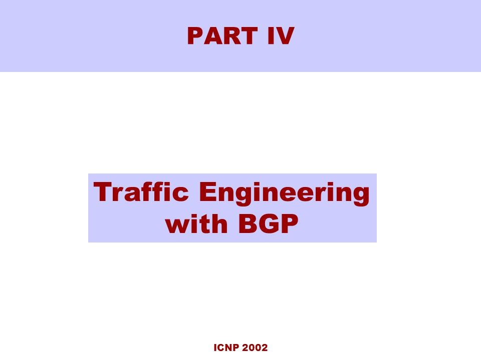 ICNP 2002 PART IV Traffic Engineering with BGP