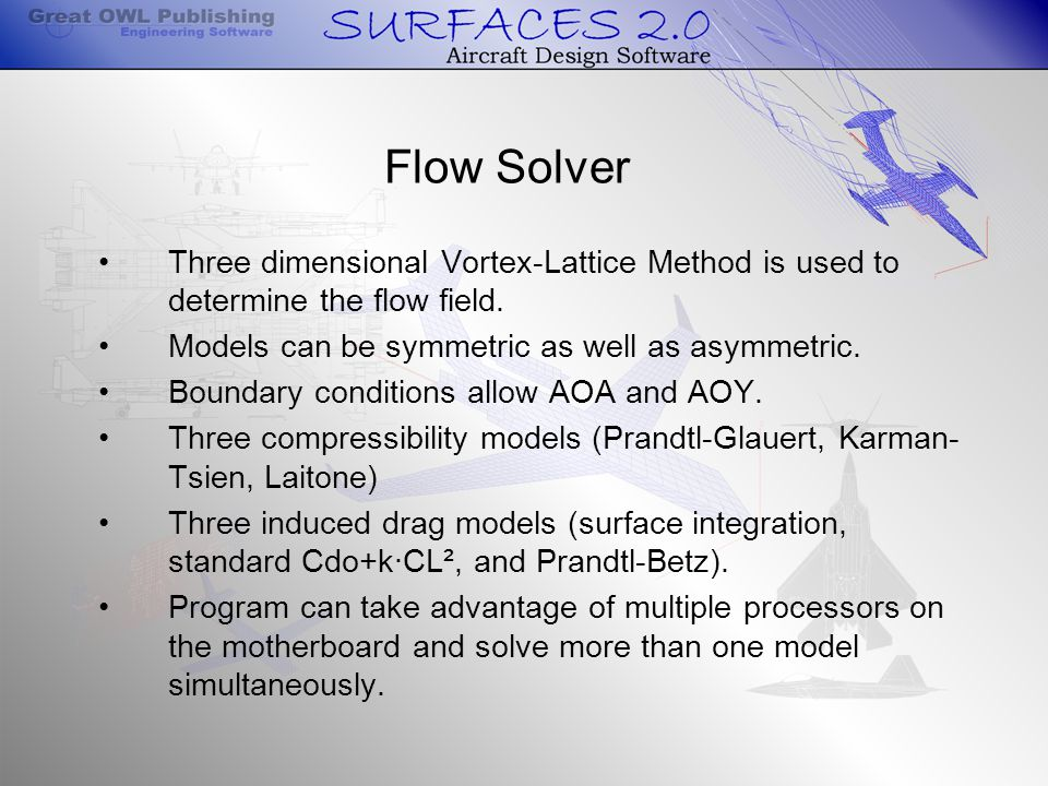 Flow Solver Three dimensional Vortex-Lattice Method is used to determine the flow field.