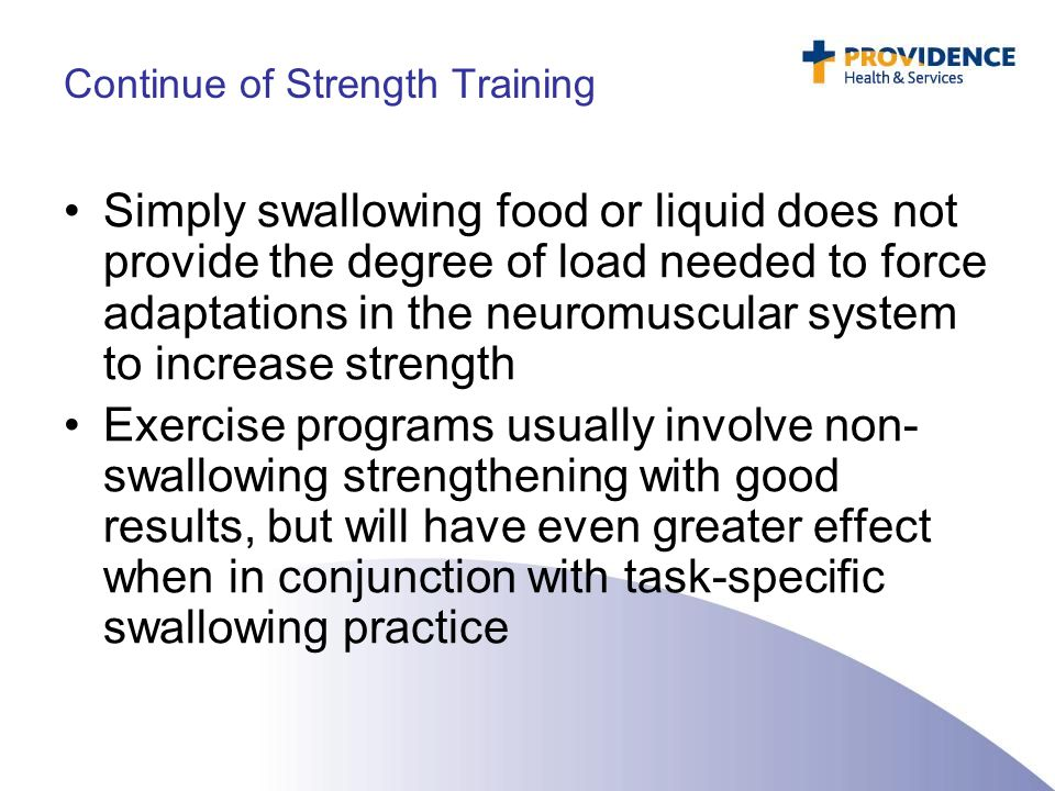Continue of Strength Training Simply swallowing food or liquid does not provide the degree of load needed to force adaptations in the neuromuscular sy